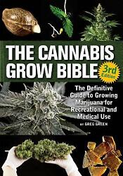 The Cannabis Grow Bible: The Definitive Guide to Growing Marijuana for Recr