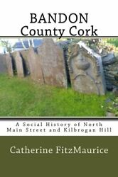 BANDON COUNTY CORK: A SOCIAL HISTORY OF NORTH MAIN STREET AND By Catherine *VG+*