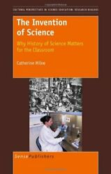 INVENTION OF SCIENCE: WHY HISTORY OF SCIENCE MATTERS FOR By Catherine Milne Mint