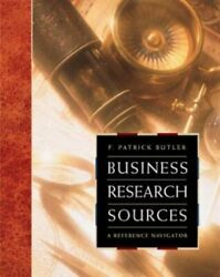 BUSINESS RESEARCH SOURCES: A REFERENCE NAVIGATOR By F. Patrick Butler EXCELLENT