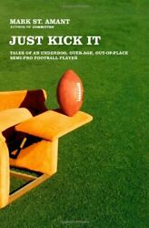 JUST KICK IT: TALES OF AN UNDERDOG OVER-AGE OUT-OF-PLACE By Mark St. Mint