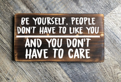 Be Yourself people don#x27;t have to like you Wood hanging sign rustic home deco $12.95