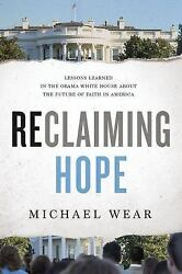 Reclaiming Hope: by Michael Wear 2017 Hardcover & DJ Non-fiction Brand New