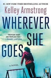 WHEREVER SHE GOES by Kelley Armstrong  (HC 2019)