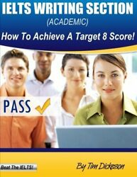 IELTS WRITING SECTION (ACADEMIC): HOW TO ACHIEVE A TARGET 8 SCORE By Tim VG