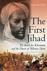 FIRST JIHAD: BATTLE FOR KHARTOUM AND DAWN OF MILITANT ISLAM By Daniel Butler NEW