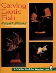 CARVING EXOTIC FISH (SCHIFFER BOOK FOR WOODCARVERS) By Margaret Streams **NEW**