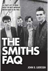 The Smiths: FAQ: All That's Left to Know About the Most Important British Band