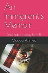 AN IMMIGRANT'S MEMOIR: SHE HAS A STORY TO TELL By Magda Ahmed **BRAND NEW**