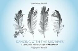 DANCING WITH MIDWIVES: A MEMOIR OF ART AND GRIEF By Ann Faison