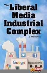 The Liberal Media Industrial Complex Paperback by Mark Dice Political Psychology