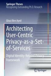 Springer Theses: Architecting User-Centric Privacy-As-A-Set-of-Services :...