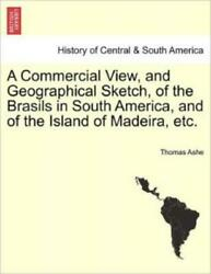 A Commercial View and Geographical Sketch of the Brasils in South America... $24.47