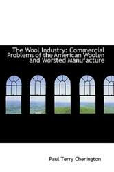 The Wool Industry: Commercial Problems Of The American Woolen And Worsted M...