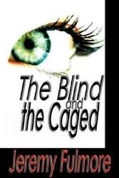 Blind and the Caged by Jeremy Fulmore (2002 Hardcover)