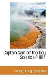 Captain Sam of the Boy Scouts Of 1814 by George Cary Eggleston 2009 Hardcover $33.35