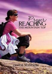 Prayer : Reaching the Mountain Top by Lynda Scotson 2011 Hardcover $34.76