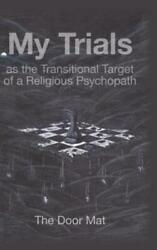 My Trials: As The Transitional Target Of A Religious Psychopath $46.32