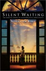 Silent Waiting : A Biblical Contemplative Spirituality for Today by Alexander...