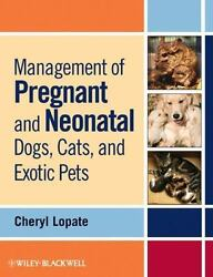 Management of Pregnant and Neonatal Dogs Cats and Exotic Pets by Cheryl...