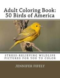 Adult Coloring Book: 50 Birds of America (Stress-Relieving Wildlife Pictures...