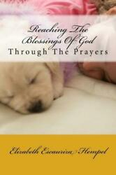 Reaching the Blessings of God : Through the Prayers by Elizabeth Hempel...