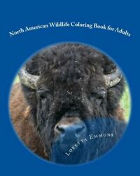 All Things Wild: North American Wildlife Coloring Book for Adults : Let's Get...