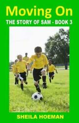 Moving On : The Story of Sam Book 3 by Sheila Hoeman 2016 Paperback $8.63
