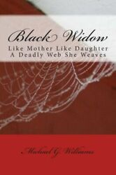 Black Widow : Like Mother Like Daughter a Deadly Web She Weaves by Michael...