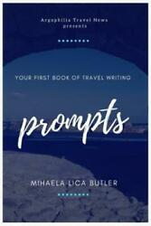 Your First Book of Travel Writing Prompts by Mihaela Butler (2017 Paperback)