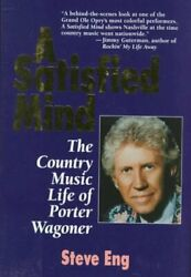A SATISFIED MIND: COUNTRY MUSIC LIFE OF PORTER WAGONER By Steve Eng - Mint