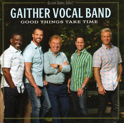 Gaither Vocal Band • Good Things Take Time CD 2019 Gaither Music Group •• NEW •• $9.79