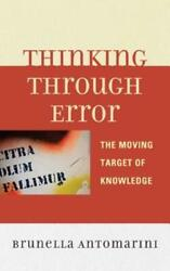 Thinking Through Error: The Moving Target Of Knowledge $100.29