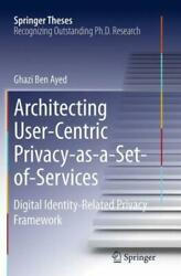 Springer Theses: Architecting User-Centric Privacy-As-A-Set-of-Services :... $134.14