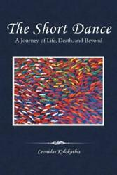 The Short Dance: A Journey Of Life Death And Beyond $12.44