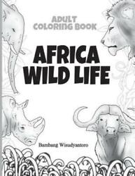 Adult Coloring Book: Adult Coloring Book Africa Wild Life : Adult Coloring...