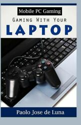 Mobile Pc Gaming: Gaming With Your Laptop $13.24