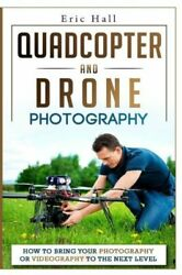 Quadcopter And Drone Photography: How To Bring Your Photography Or Videogra... $10.60