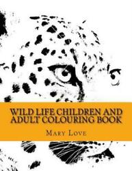 Wild Life Children and Adult Colouring Book: Wild Life Children and Adult...
