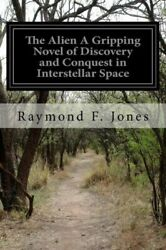The Alien a Gripping Novel of Discovery and Conquest in Interstellar Space by... $11.17