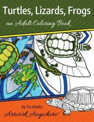Animals and Wildlife to Color: Turtles Lizards Frogs : An Adult Coloring...