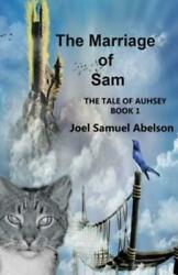 The Marriage of Sam : Book 1 by Joel Abelson 2014 Paperback $14.55