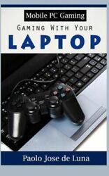 Mobile Pc Gaming: Gaming With Your Laptop $10.91