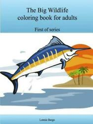 The Big Wildlife Coloring Book for Adults by Lonnie Bargo (2016 Paperback)