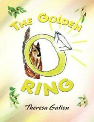 The Golden Ring by Theresa Gatien (2009 Paperback) $21.56