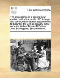 The Proceedings of a General Court Martial Held at the Castle of Edinburgh...