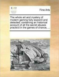 The Whole Art And Mystery Of Modern Gaming Fully Expos#x27;d And Detected; Cont... $22.04