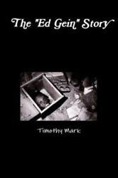 The Ed Gein Story by Timothy Mark (2015 Paperback)