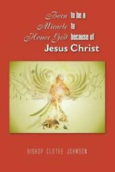 Born to be a Miracle to Honor God because of Jesus Christ by Bishop Clotee... $16.46