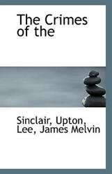 The Crimes Of by Sinclair Upton 2009 Paperback $14.70